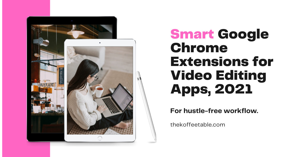 Smart Google Chrome Extensions for Video Editing Apps,2021