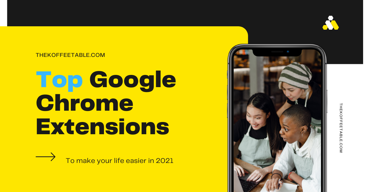 Top Google Chrome Extensions to make your life easier in 2021