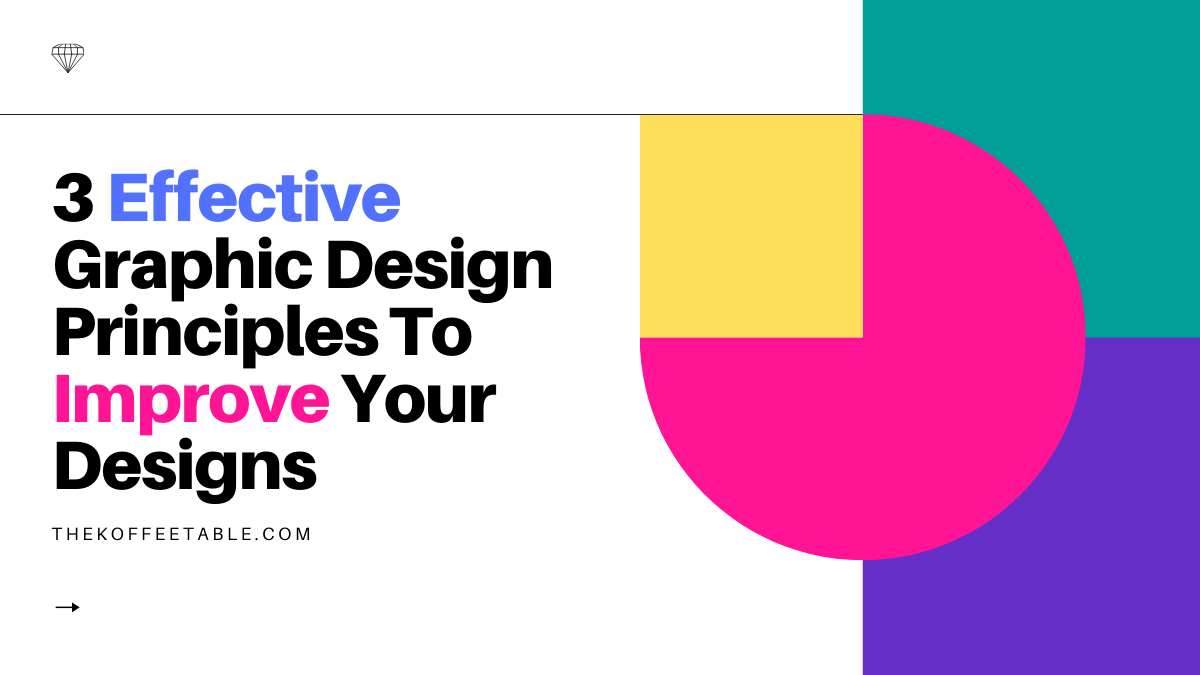 3 Effective Graphic Design Principles To Improve Your Designs thekoffeetable