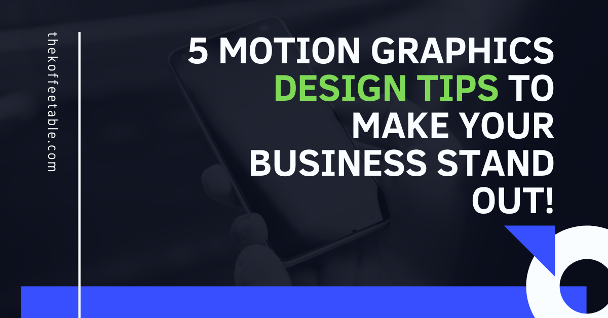 5 Motion Graphics Design tips to Make Your Business Stand Out!