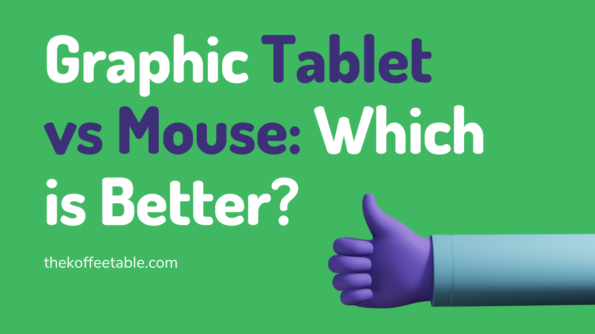 Graphic Tablet vs Graphic Mouse Which is Better
