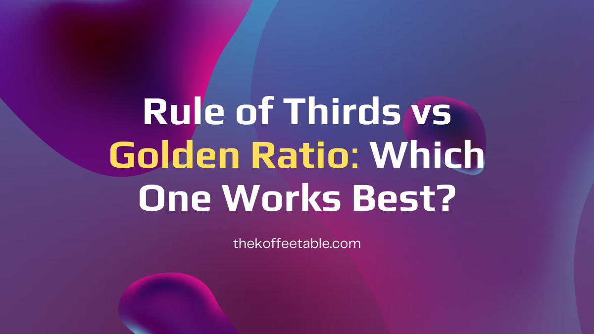 Rule of Thirds vs Golden Ratio : Which One Works Best?