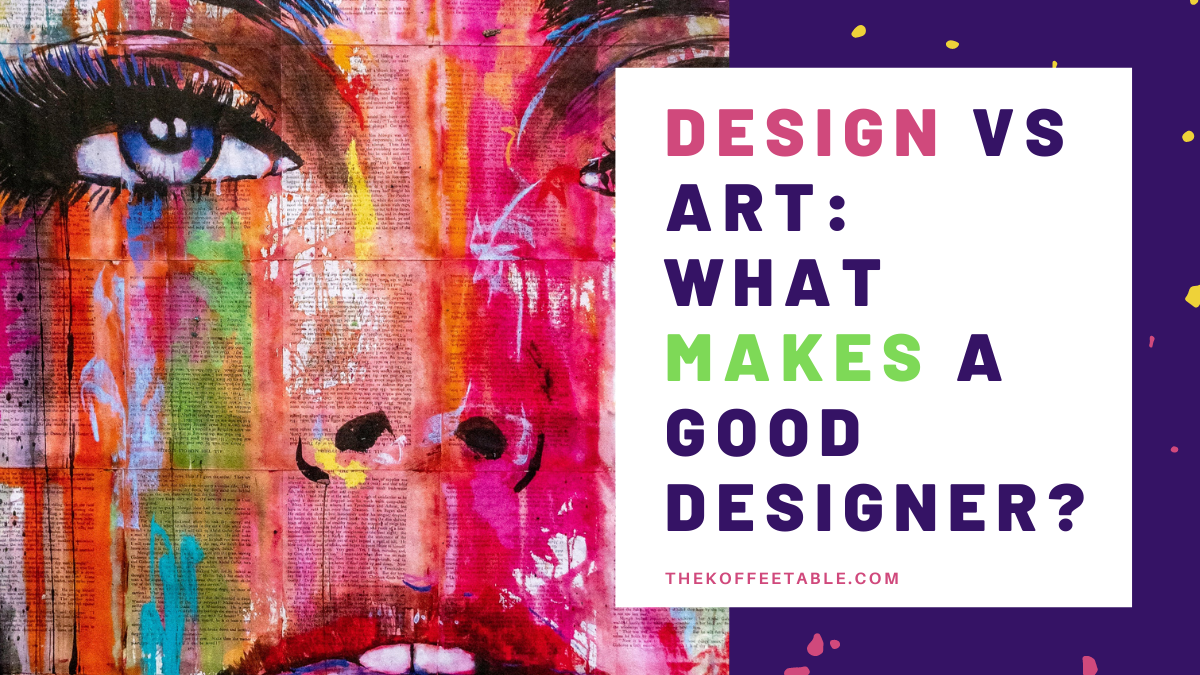 Design vs Art: What Makes a Good Designer?
