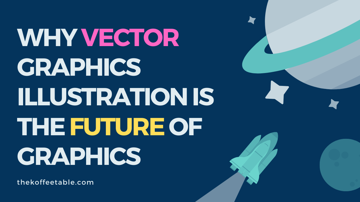 Why Vector Graphics Illustration is the Future of Graphics thekoffeetable