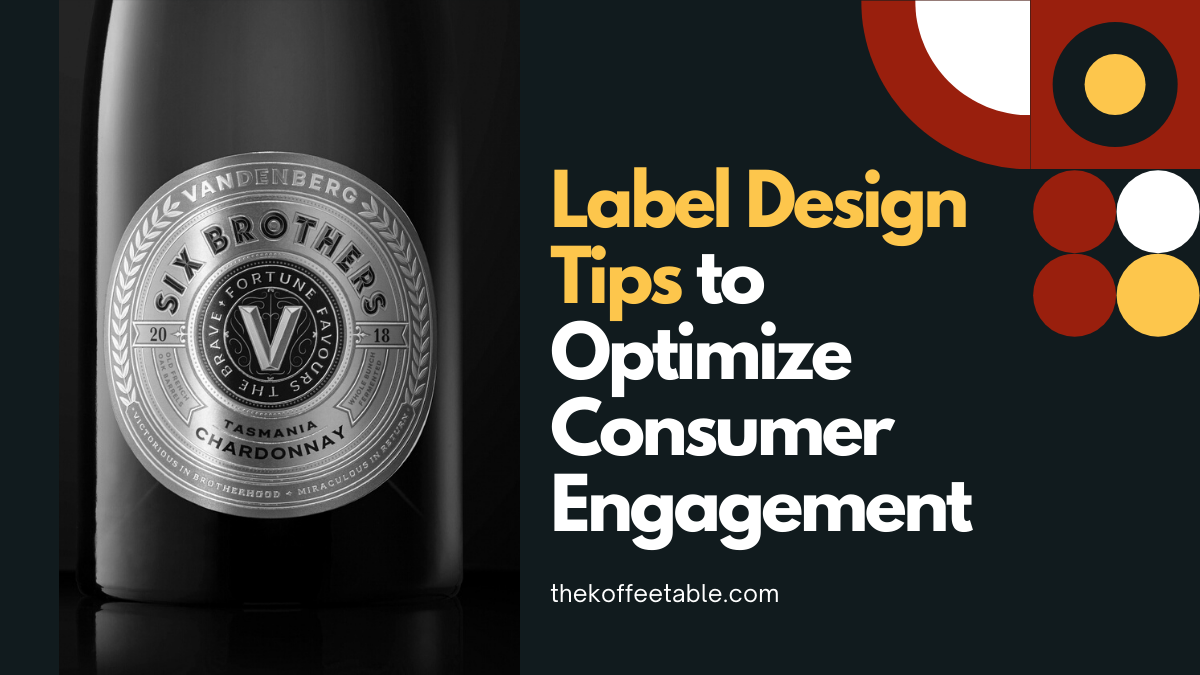 Label Design Tips to Optimize Consumer Engagement thekoffeetable