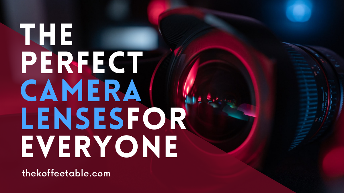 The Perfect Camera Lenses for Professionals and Beginners thekoffeetable